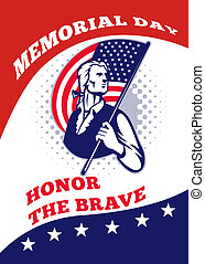 Poster greeting card illustration of a patriot minuteman revolutionary soldier holding an American stars and stripes flag and words memorial day honor the brave.