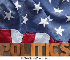 American flag with politics word in wood type