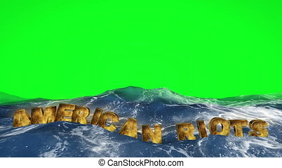 American riots text floating in water on green screen