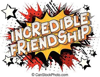 amizade, incrível