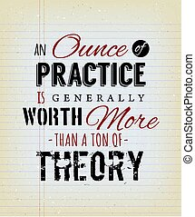 An Ounce Of Practice Is Generally Worth More Than A Ton Of ...