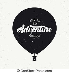And so the adventure begins card. Hand written lettering with air balloon. Grunge texture. Perfect design element. Vector illustration.