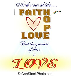 and the greatest of these is love - and now abide faith, ...