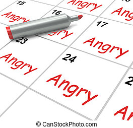 Angry Calendar Means Fury Rage And Resentment - Angry...