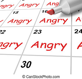 Angry Calendar Shows Mad Furious Or Resentful - Angry...