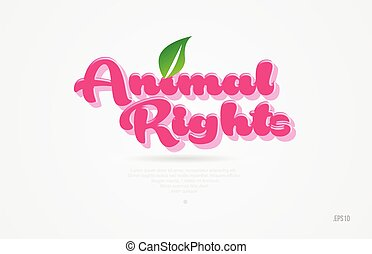 animal rights 3d word with a green leaf and pink color logo...