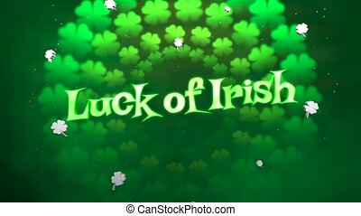 Animation closeup Luck of Irish text and motion small green shamrocks on Saint Patrick Day shiny background. Luxury and elegant dynamic style for holiday theme