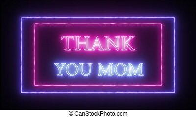 Animation flashing neon sign 'Thank you mom' Mother's day