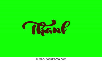 Animation hand drawn calligraphy lettering text Thanks. modern handwritten with thanksgiving quote on green chroma key. Ful HD video motion.