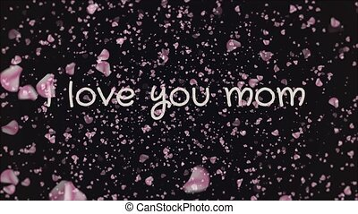 Animation I love you mom, mother's day, greeting card, falling petals, black background