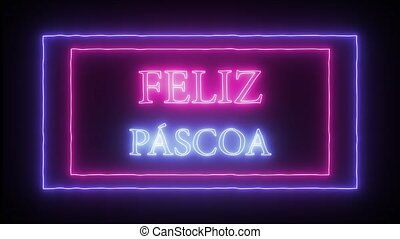 "Animation neon sign ""Feliz Pascoa"", Happy Easter in..."