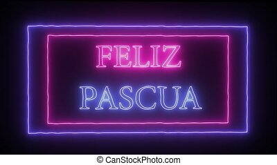 "Animation neon sign ""Feliz Pascua"", Happy Easter in spanish..."