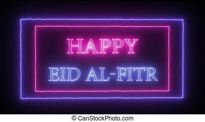 "Animation neon sign ""Happy Eid Al-Fitr"" - Animation flashing..."