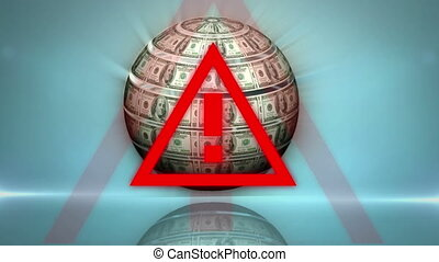 Animation of a red warning sign over a globe made of American dollar bills spinning.