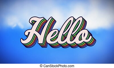 Animation of retro hello rainbow text on blue sky and clouds in the background. pride retro colour and movement concept digitally generated image.