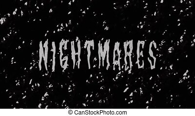 Animation of the word nightmares on the background of black...
