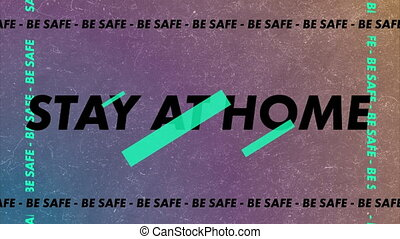 Animation of words Be Safe Stay At Home flashing, making a ...