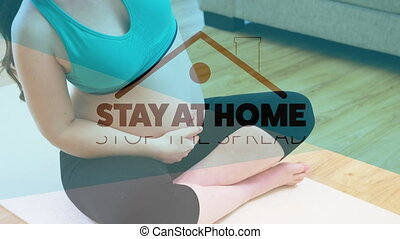 Animation of words Stay Home and Stop the spread written over woman pregnant at home
