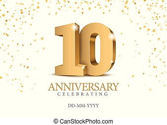 Anniversary 10. gold 3d numbers. Poster template for ...