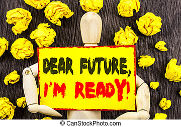 Announcement text showing Dear Future, I Am Ready. Concept meaning Inspirational Motivational Plan Achievement Confidence written on Sticky Note Holding By Sculpture on the wooden background