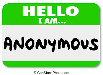 Hello I Am Anonymous words on a hello my name is sticker or name tag worn by someone with a classified, confidential or secret identity