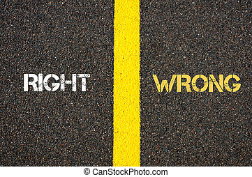 Antonym concept of RIGHT versus WRONG written over tarmac,...