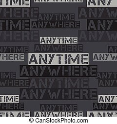 Anytime anywhere pattern. Typography only series. Minimal...