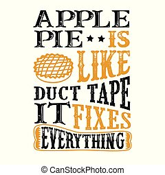 Apple Pie Is like duct tape it fixes everything. Funny food Quote. good for print