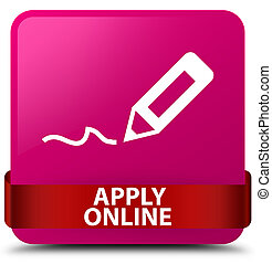 Apply online (edit pen icon) pink square button red ribbon in middle