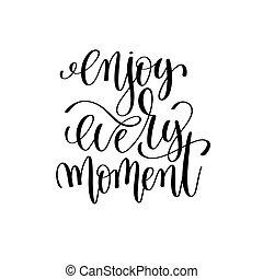 apreciar, cada, momento, preto branco, tinta, lettering, positivo, citação