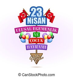 April 23, Turkey National Sovereignty and Childrens Day - 23...