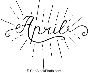 April inscription. Greeting card with calligraphy. Hand drawn lettering design. Photo overlay. Typography for banner, poster or apparel design. Isolated vector element.