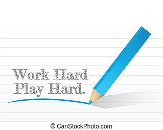 arbeit, hart, spielen, hart, geschrieben