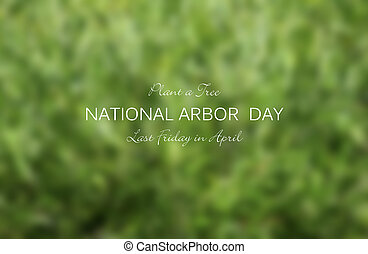 Arbor Day Concept. - Arbor Day concept with blurred...