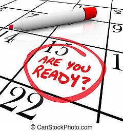 are, vous, prêt, calendrier, jour, date, entouré
