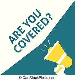 ARE YOU COVERED? Announcement. Hand Holding Megaphone With Speech Bubble