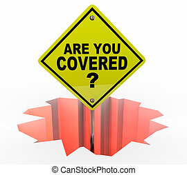 Are You Covered Insurance Policy Coverage Danger Sign 3d Illustration