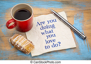 Are you doing what you love to do?