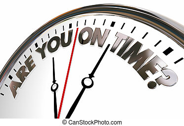 Are You On Time Question Clock Words 3d Illustration
