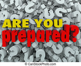 The question Are You Prepared? on a background of question marks to ask, evaluate, review or assess if you are ready for a trip, test, quiz or exam