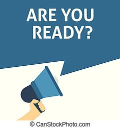 ARE YOU READY? Announcement. Hand Holding Megaphone With Speech Bubble