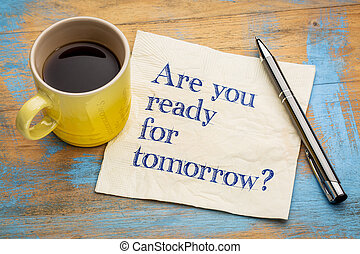 Are you ready for tomorrow? - Are you ready for tomorrow...