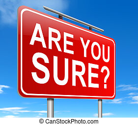 Illustration depicting a sign with an are you sure concept.