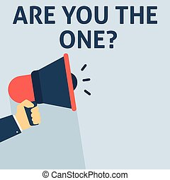 ARE YOU THE ONE? Announcement. Hand Holding Megaphone With Speech Bubble