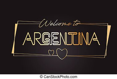 Argentina Welcome to Golden text Neon Lettering Typography Vector Illustration.