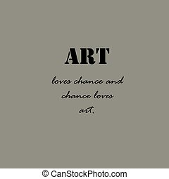 Aristotle Quotes. Art loves chance...