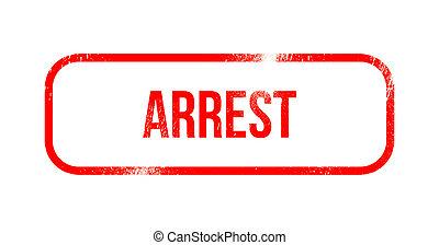 arrest - red grunge rubber, stamp