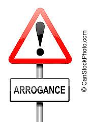 Arrogance sign concept.