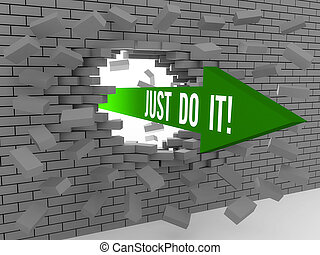 Arrow with phrase Just Do It breaking brick wall. Concept 3D...