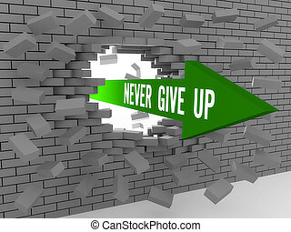 Arrow with phrase Never Give Up breaking brick wall. Concept...